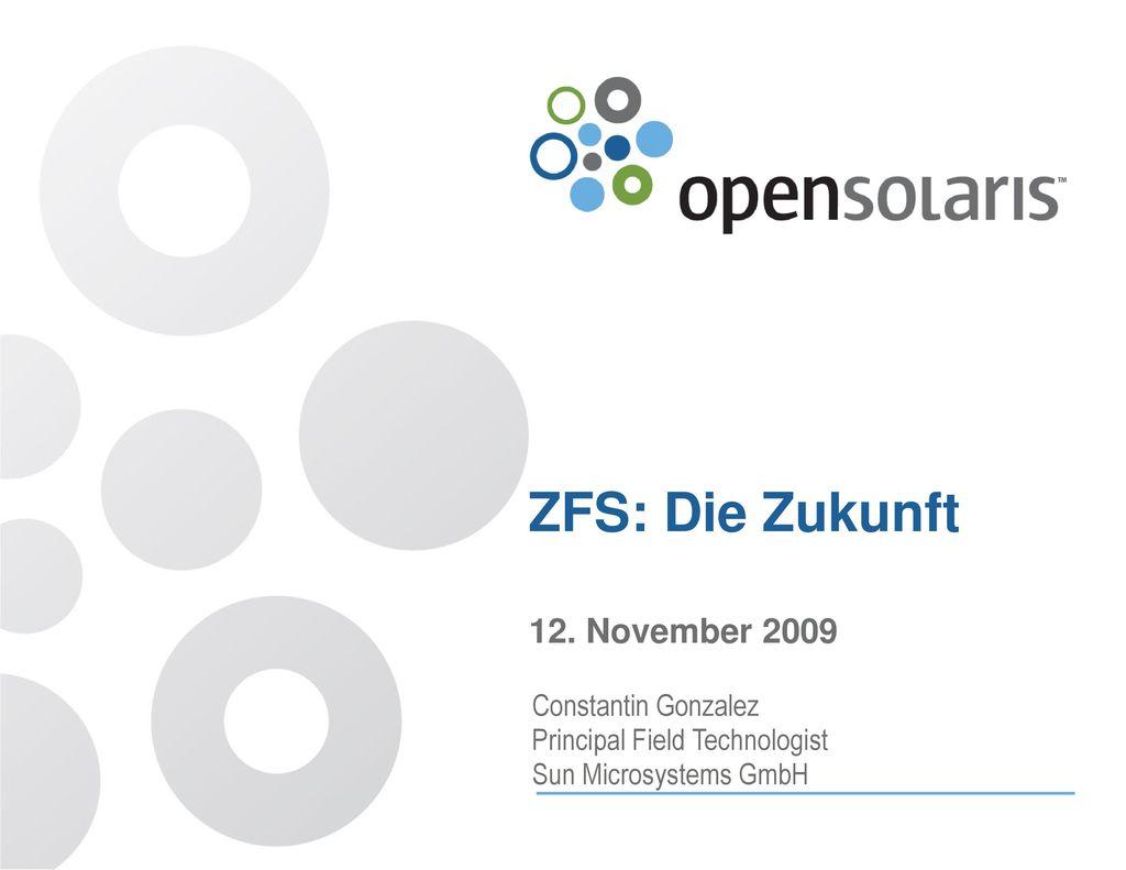 ZFS: Die Zukunft 12. November 2009 Constantin Gonzalez