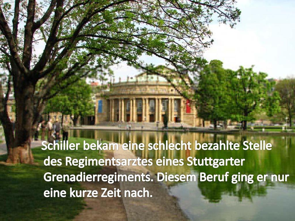Schiller bekam eine schlecht bezahlte Stelle des Regimentsarztes eines Stuttgarter Grenadierregiments.