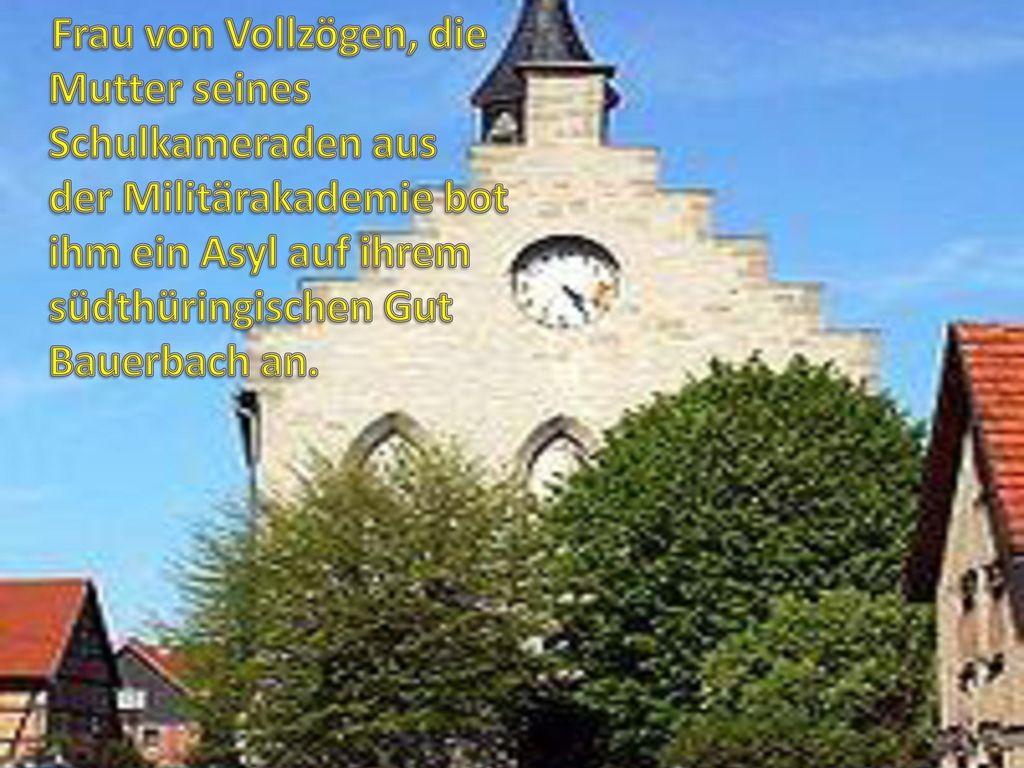 Frau von Vollzögen, die Mutter seines Schulkameraden aus der Militärakademie bot ihm ein Asyl auf ihrem südthüringischen Gut Bauerbach an.