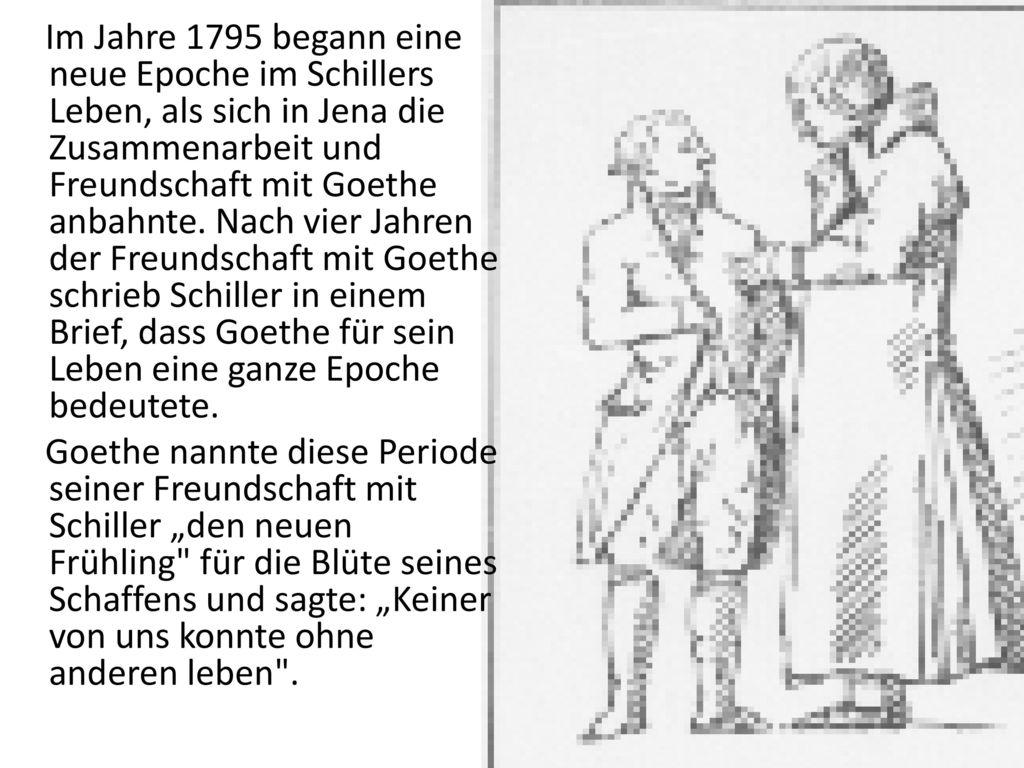 Im Jahre 1795 begann eine neue Epoche im Schillers Leben, als sich in Jena die Zusammenarbeit und Freundschaft mit Goethe anbahnte.