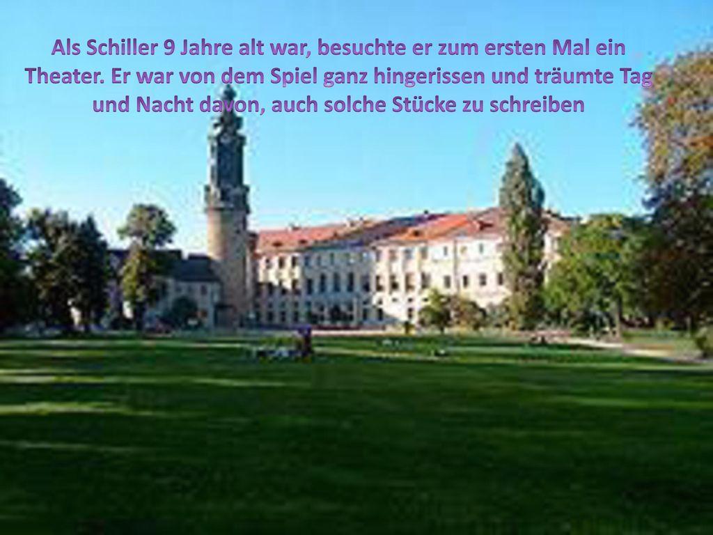 Als Schiller 9 Jahre alt war, besuchte er zum ersten Mal ein Theater
