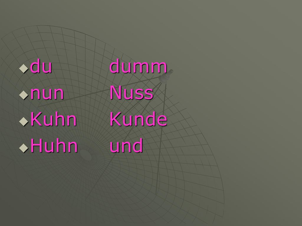 du dumm nun Nuss Kuhn Kunde Huhn und