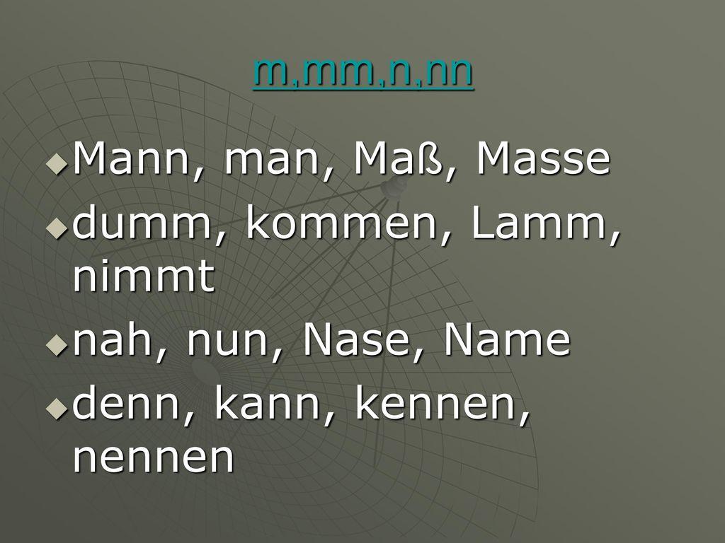 m,mm,n,nn Mann, man, Maß, Masse. dumm, kommen, Lamm, nimmt.