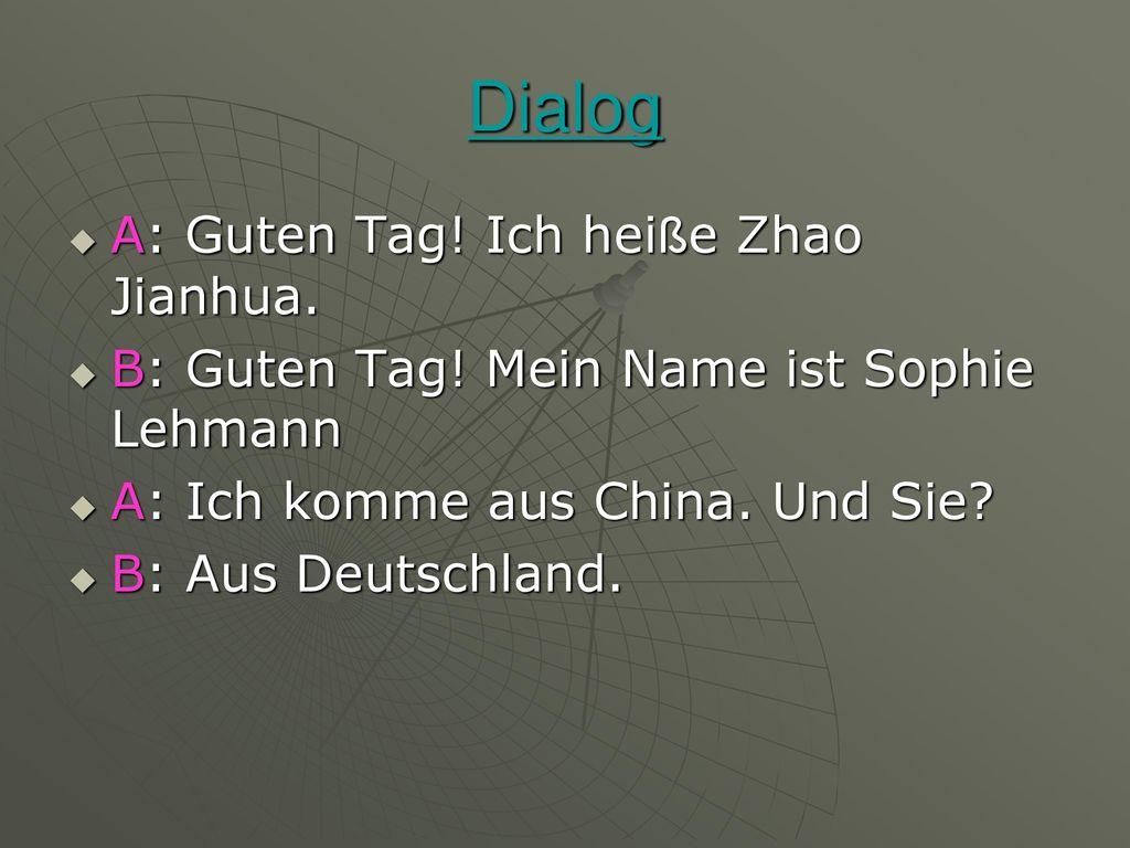 Dialog A: Guten Tag! Ich heiße Zhao Jianhua.