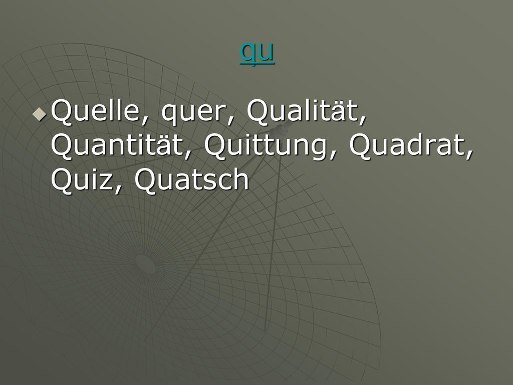 qu Quelle, quer, Qualität, Quantität, Quittung, Quadrat, Quiz, Quatsch