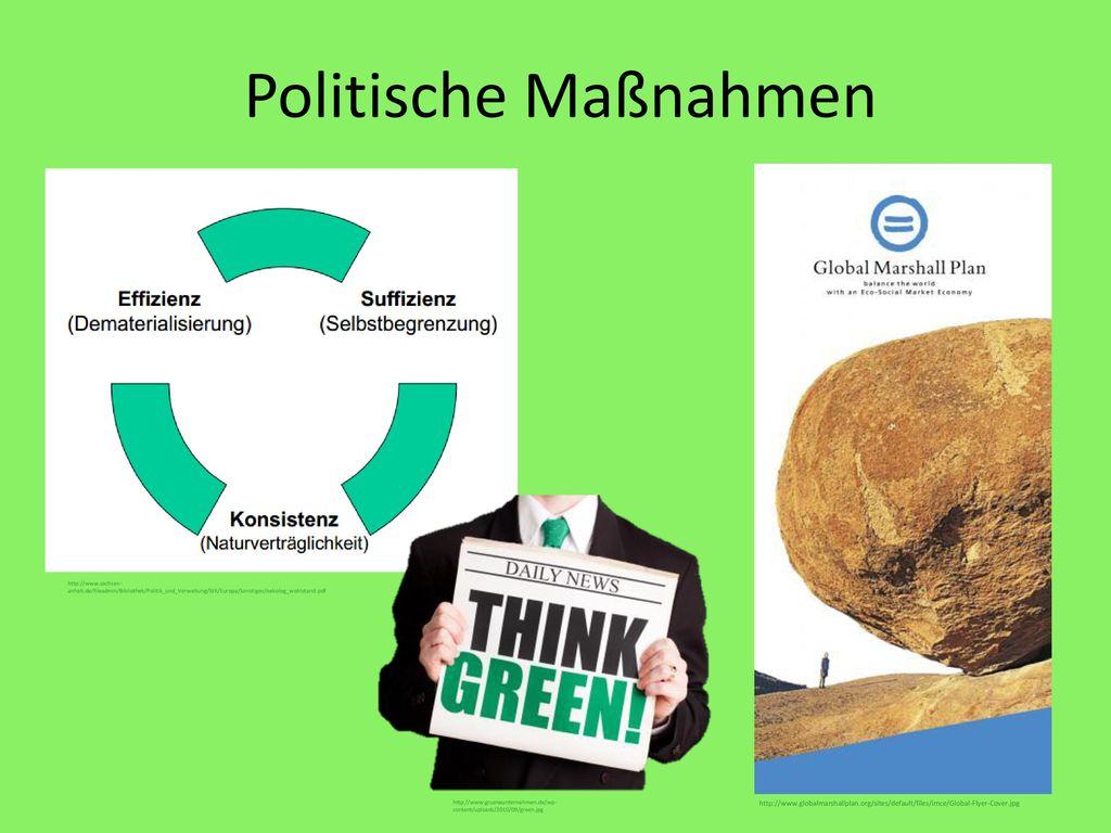 Politische Maßnahmen http://www.sachsen-anhalt.de/fileadmin/Bibliothek/Politik_und_Verwaltung/StK/Europa/Sonstiges/oekolog_wohlstand.pdf.