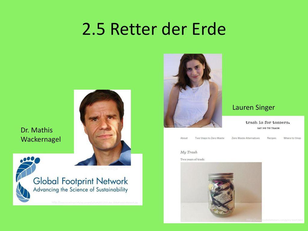 2.5 Retter der Erde Lauren Singer Dr. Mathis Wackernagel