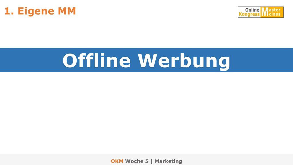 1. Eigene MM Offline Werbung OKM Woche 5 | Marketing