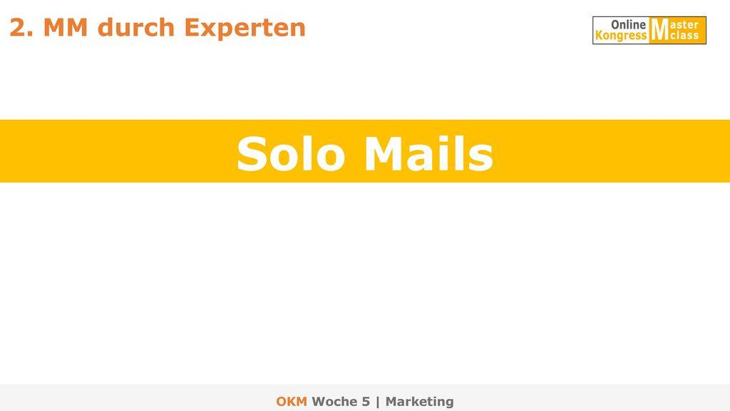 2. MM durch Experten Solo Mails OKM Woche 5 | Marketing