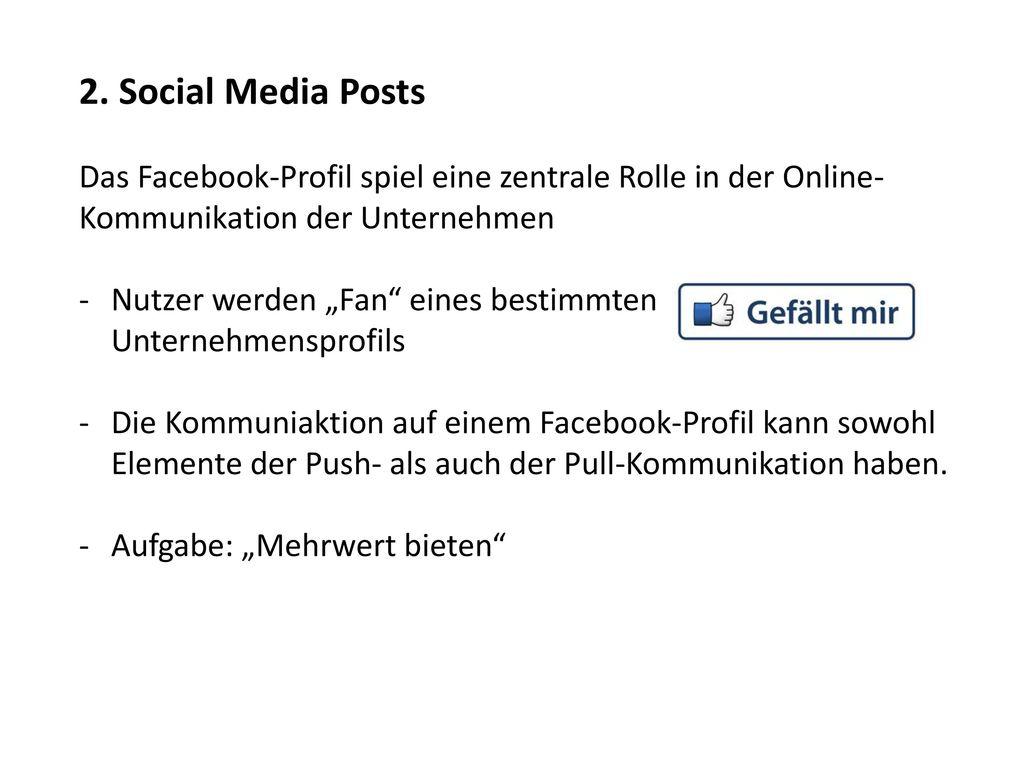 2. Social Media Posts Das Facebook-Profil spiel eine zentrale Rolle in der Online-Kommunikation der Unternehmen.