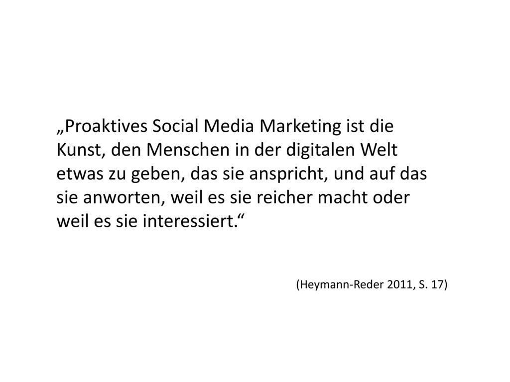 """""""Proaktives Social Media Marketing ist die Kunst, den Menschen in der digitalen Welt etwas zu geben, das sie anspricht, und auf das sie anworten, weil es sie reicher macht oder weil es sie interessiert."""