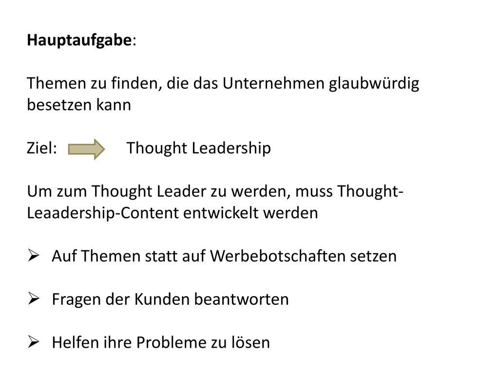 Hauptaufgabe: Themen zu finden, die das Unternehmen glaubwürdig besetzen kann. Ziel: Thought Leadership.