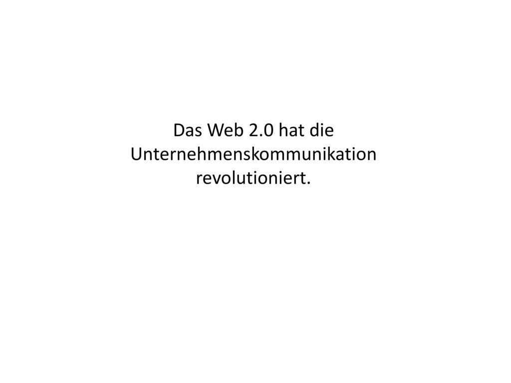 Das Web 2.0 hat die Unternehmenskommunikation revolutioniert.