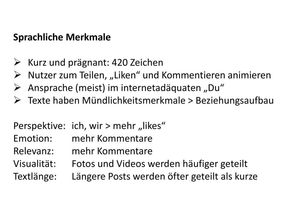 """Sprachliche Merkmale Kurz und prägnant: 420 Zeichen. Nutzer zum Teilen, """"Liken und Kommentieren animieren."""