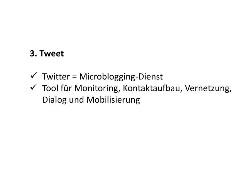 3. Tweet Twitter = Microblogging-Dienst.