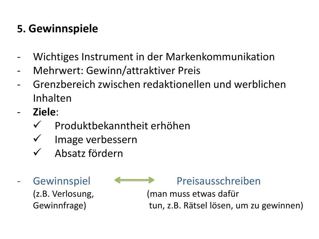 5. Gewinnspiele Wichtiges Instrument in der Markenkommunikation. Mehrwert: Gewinn/attraktiver Preis.