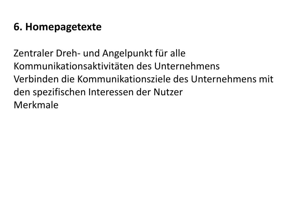 6. Homepagetexte Zentraler Dreh- und Angelpunkt für alle Kommunikationsaktivitäten des Unternehmens.