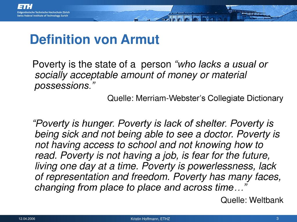Definition von Armut Poverty is the state of a person who lacks a usual or socially acceptable amount of money or material possessions.