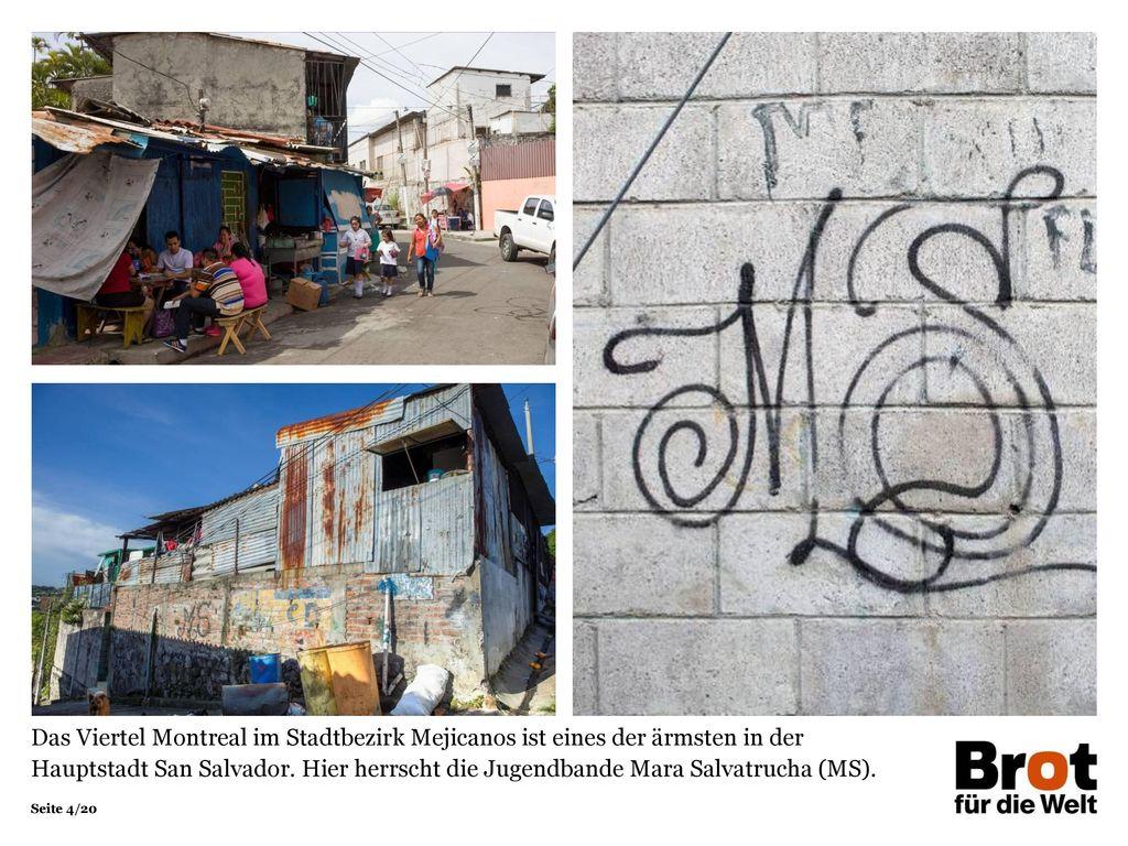 Das Viertel Montreal im Stadtbezirk Mejicanos ist eines der ärmsten in der Hauptstadt San Salvador. Hier herrscht die Jugendbande Mara Salvatrucha (MS).