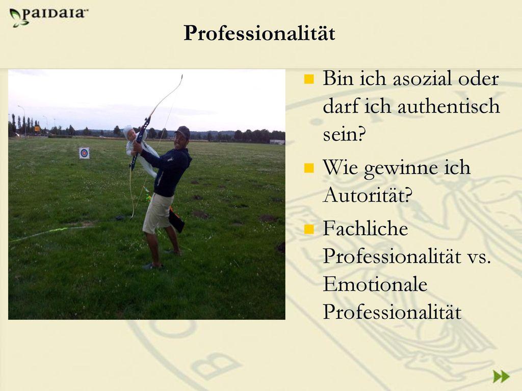 Professionalität Bin ich asozial oder darf ich authentisch sein Wie gewinne ich Autorität