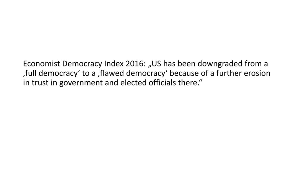 "Economist Democracy Index 2016: ""US has been downgraded from a 'full democracy' to a 'flawed democracy' because of a further erosion in trust in government and elected officials there."
