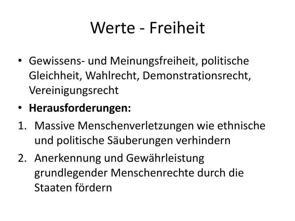 Werte - Freiheit Gewissens- und Meinungsfreiheit, politische Gleichheit, Wahlrecht, Demonstrationsrecht, Vereinigungsrecht.