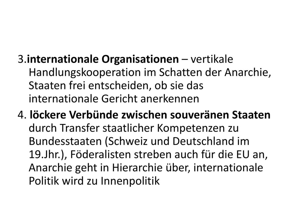 3.internationale Organisationen – vertikale Handlungskooperation im Schatten der Anarchie, Staaten frei entscheiden, ob sie das internationale Gericht anerkennen 4.