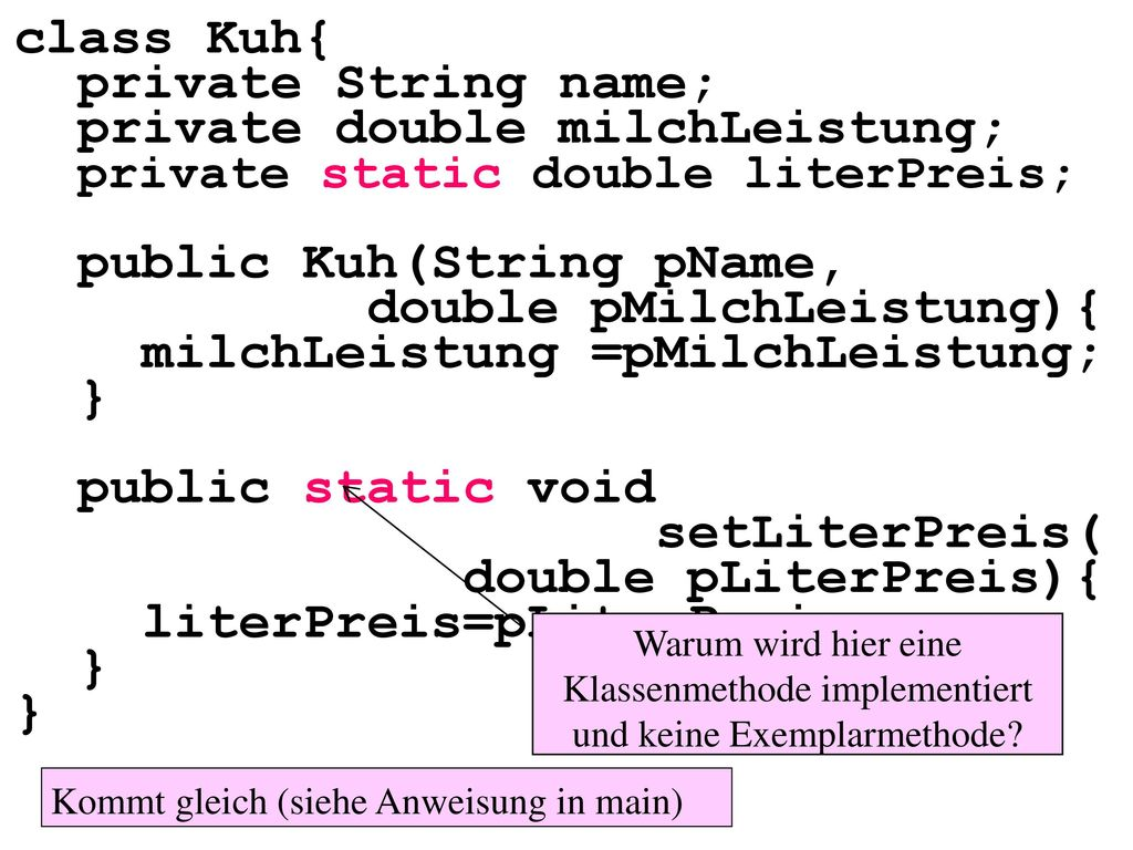 private double milchLeistung; private static double literPreis;