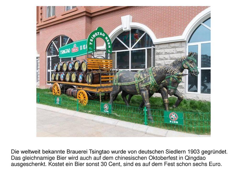 Die weltweit bekannte Brauerei Tsingtao wurde von deutschen Siedlern 1903 gegründet.