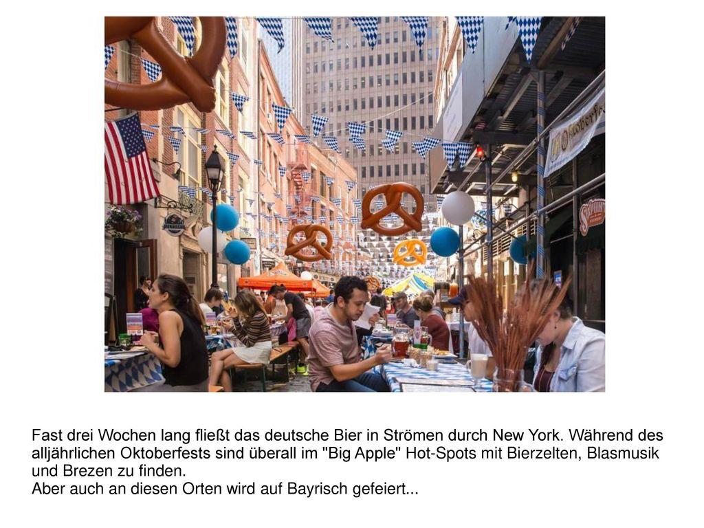 Fast drei Wochen lang fließt das deutsche Bier in Strömen durch New York. Während des alljährlichen Oktoberfests sind überall im Big Apple Hot-Spots mit Bierzelten, Blasmusik und Brezen zu finden.