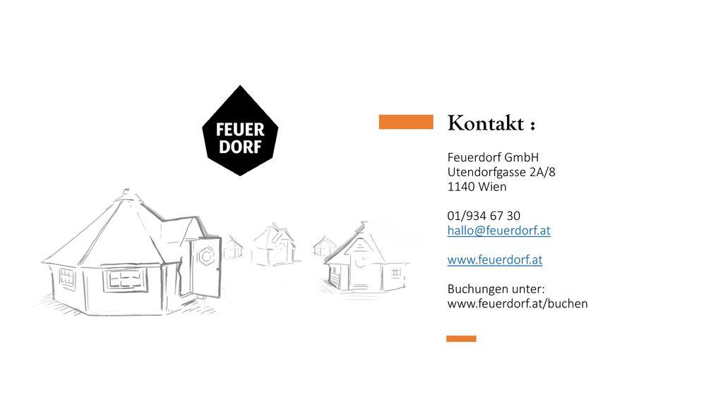 Kontakt : Feuerdorf GmbH Utendorfgasse 2A/8 1140 Wien 01/934 67 30