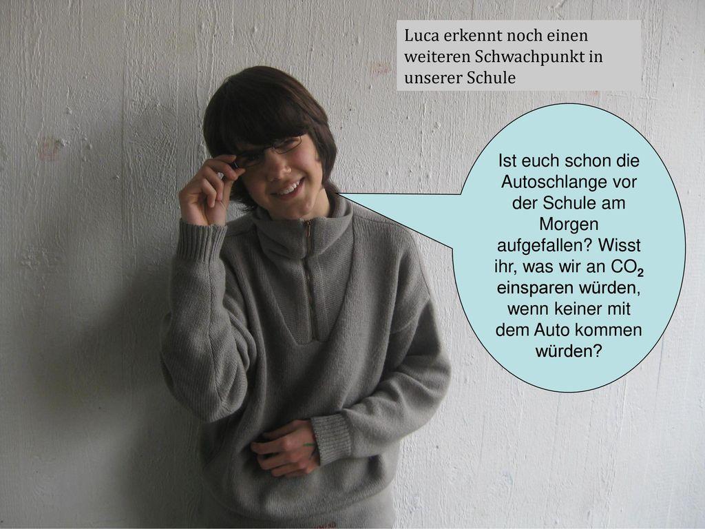 Luca erkennt noch einen weiteren Schwachpunkt in unserer Schule