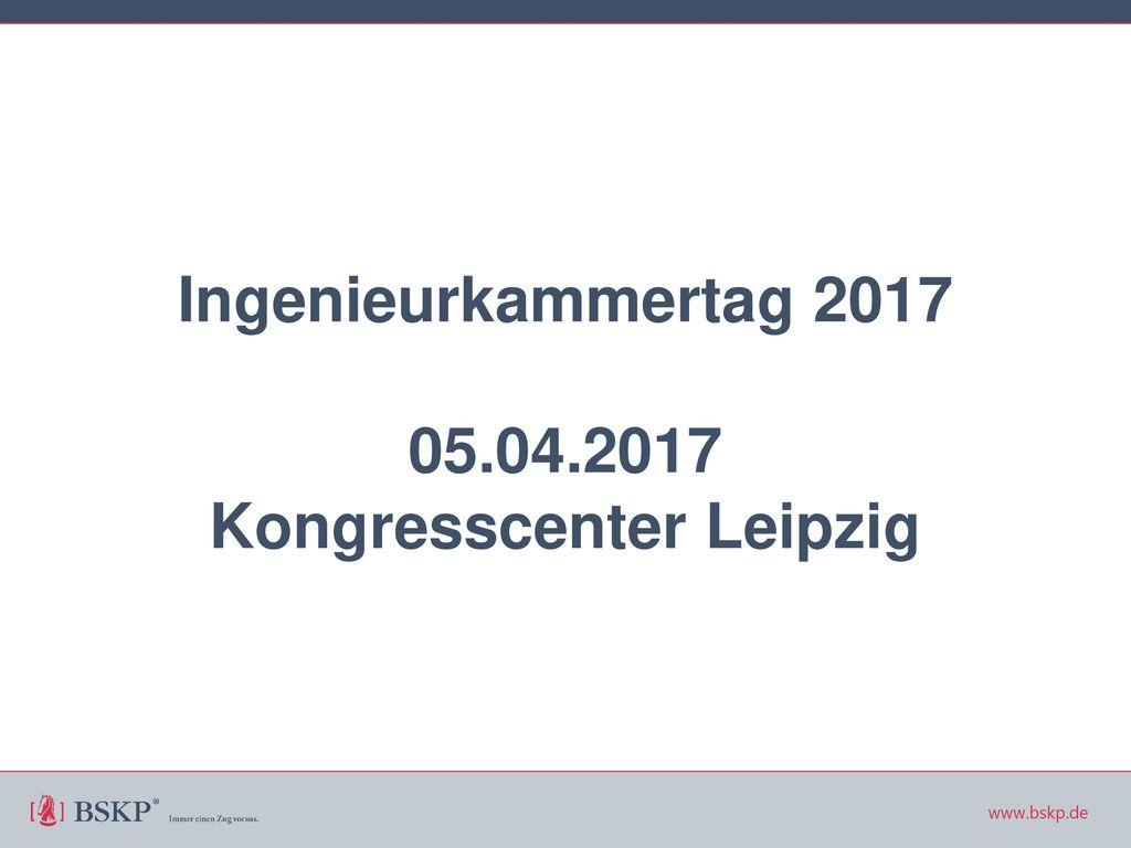 Ingenieurkammertag 2017 05.04.2017 Kongresscenter Leipzig