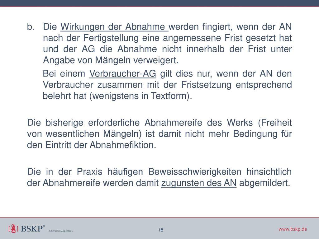 Die Wirkungen der Abnahme werden fingiert, wenn der AN nach der Fertigstellung eine angemessene Frist gesetzt hat und der AG die Abnahme nicht innerhalb der Frist unter Angabe von Mängeln verweigert.