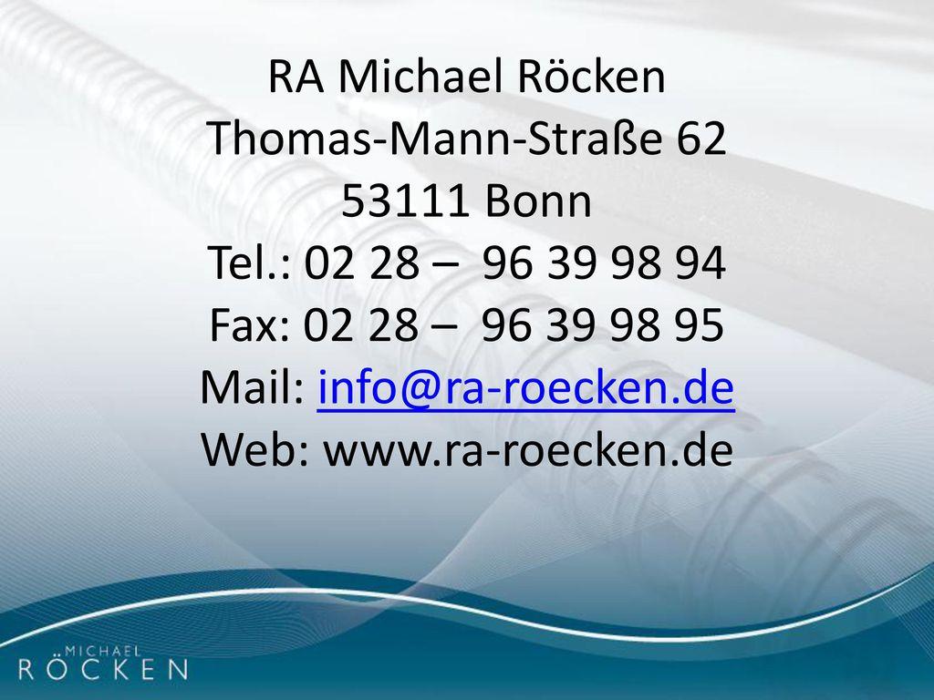 RA Michael Röcken Thomas-Mann-Straße 62 53111 Bonn Tel