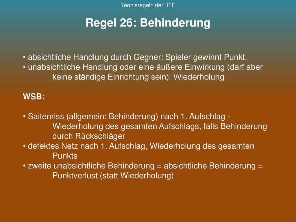 Tennisregeln der ITF Regel 26: Behinderung. absichtliche Handlung durch Gegner: Spieler gewinnt Punkt.