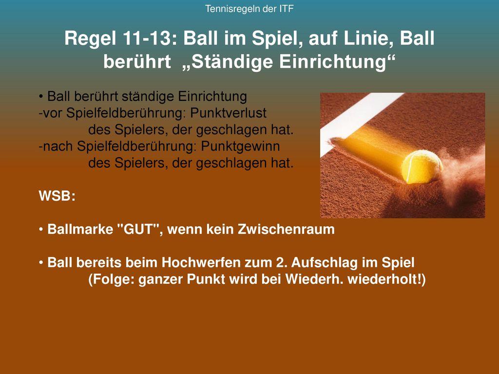 """Tennisregeln der ITF Regel 11-13: Ball im Spiel, auf Linie, Ball berührt """"Ständige Einrichtung Ball berührt ständige Einrichtung."""