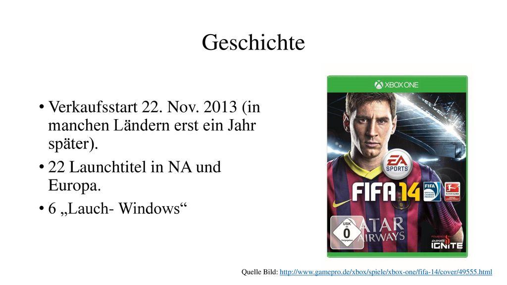 Geschichte Verkaufsstart 22. Nov. 2013 (in manchen Ländern erst ein Jahr später). 22 Launchtitel in NA und Europa.