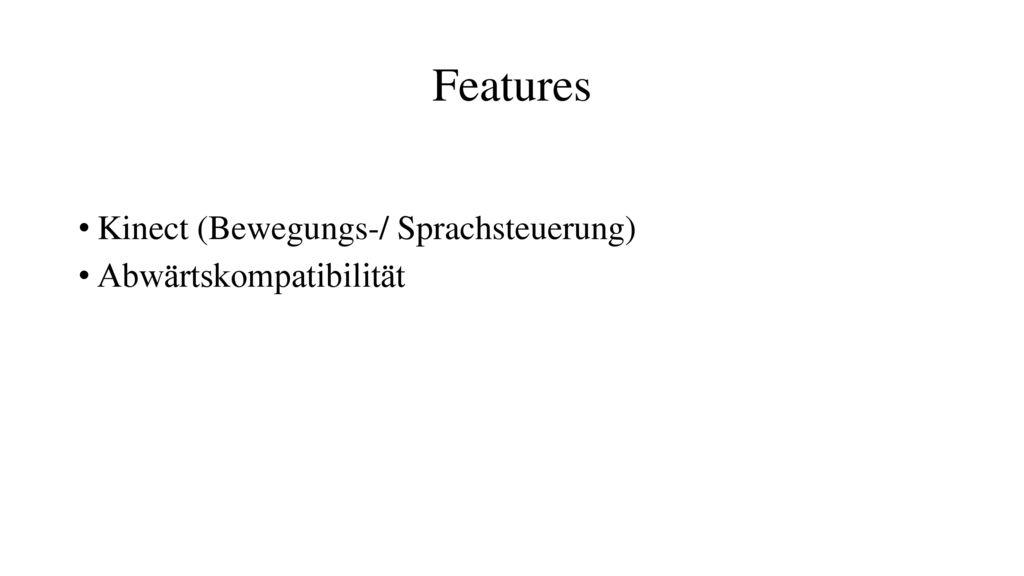 Features Kinect (Bewegungs-/ Sprachsteuerung) Abwärtskompatibilität