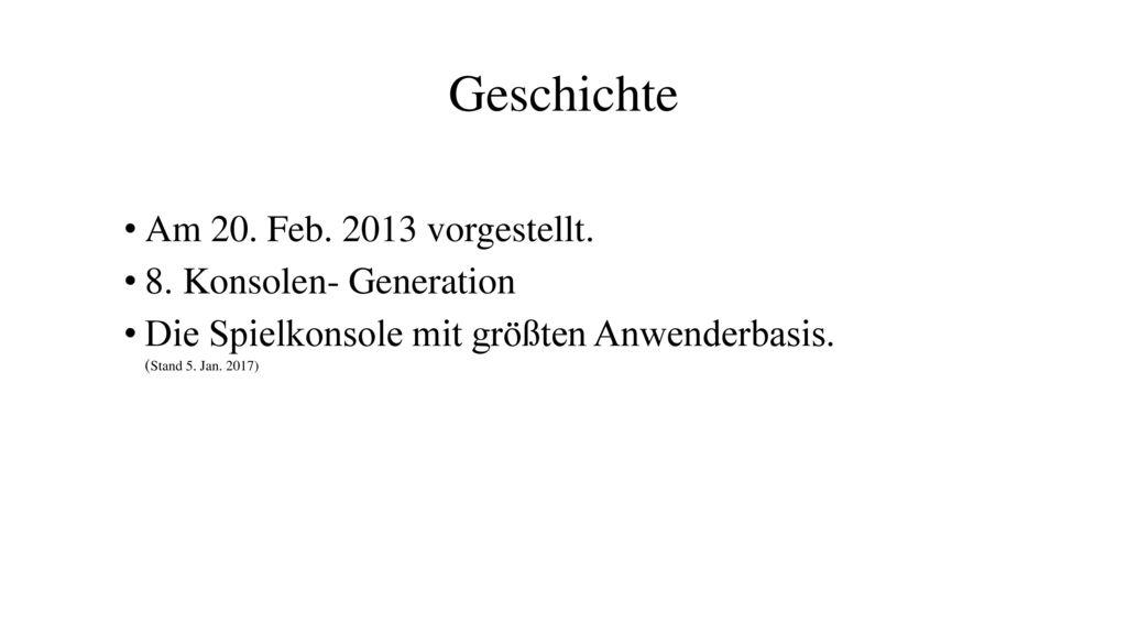 Geschichte Am 20. Feb. 2013 vorgestellt. 8. Konsolen- Generation