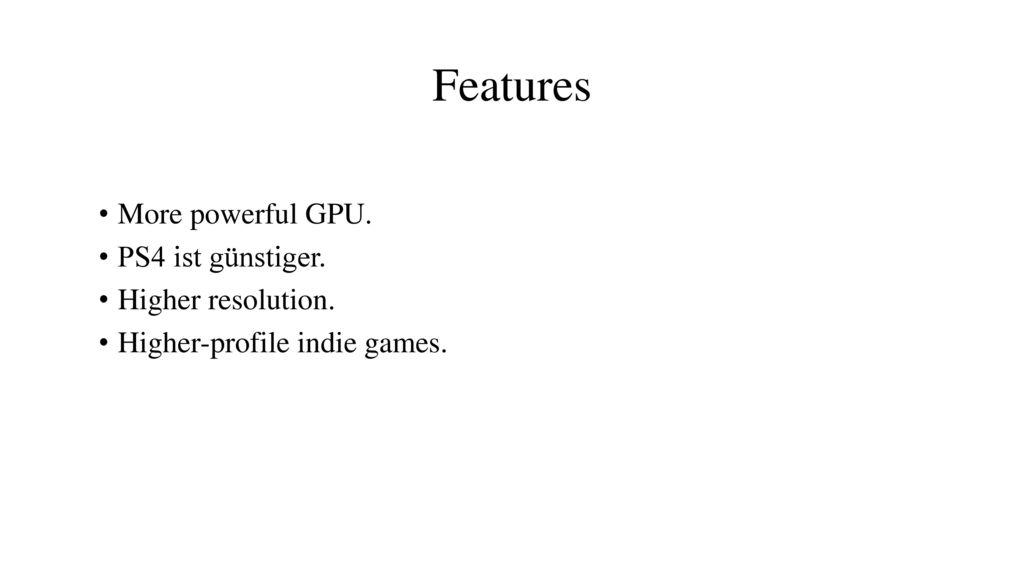 Features More powerful GPU. PS4 ist günstiger. Higher resolution.