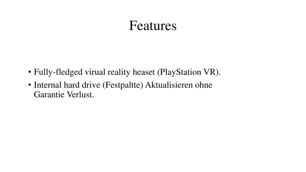 Features Fully-fledged virual reality heaset (PlayStation VR).