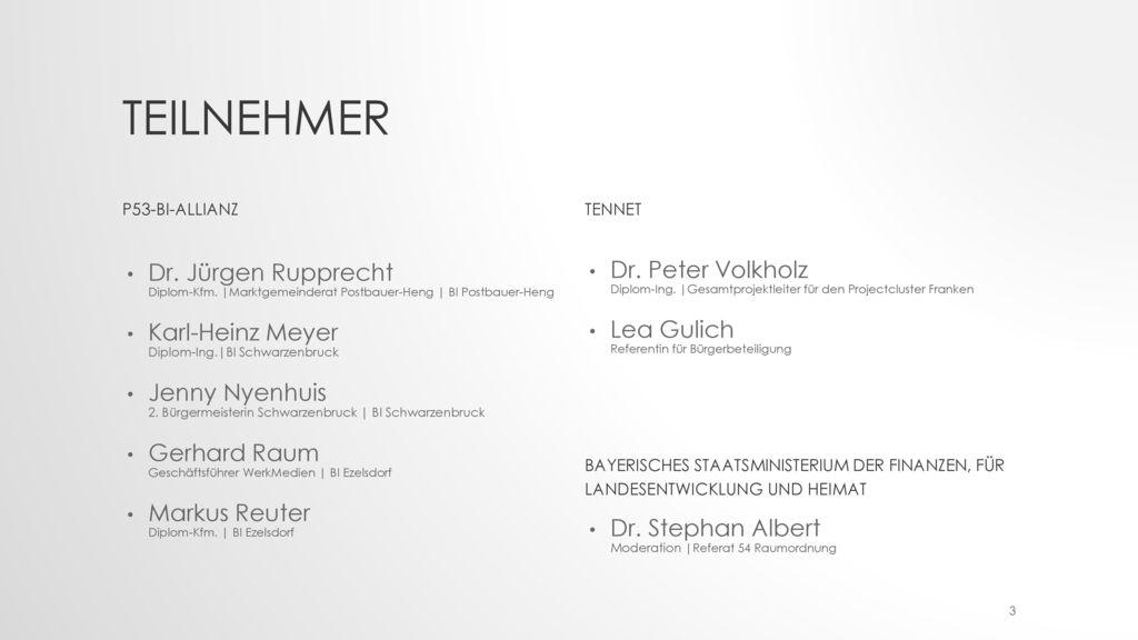 Teilnehmer P53-BI-Allianz. TenneT. Dr. Jürgen Rupprecht Diplom-Kfm. |Marktgemeinderat Postbauer-Heng | BI Postbauer-Heng.