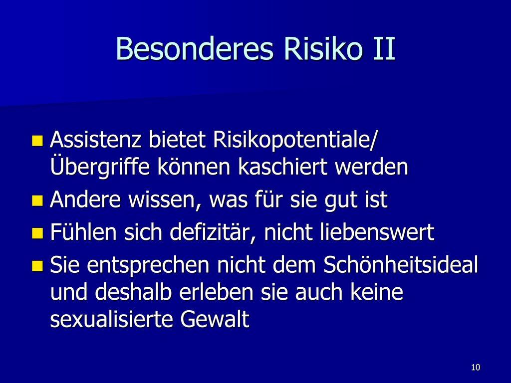 Besonderes Risiko II Assistenz bietet Risikopotentiale/ Übergriffe können kaschiert werden. Andere wissen, was für sie gut ist.