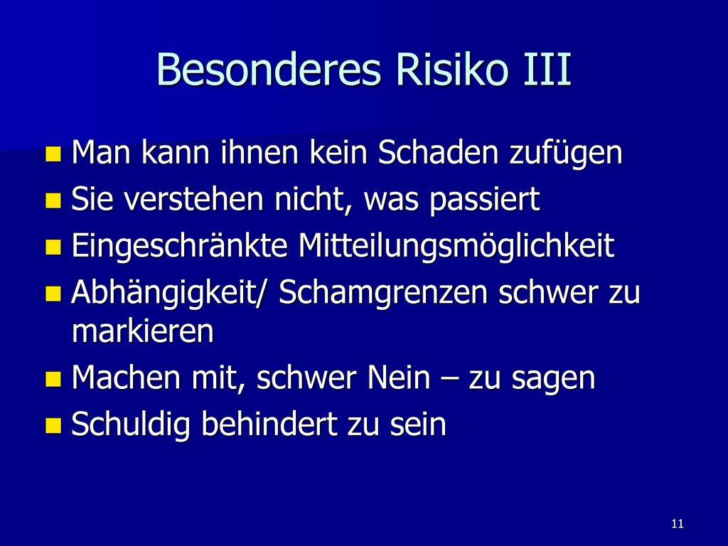 Besonderes Risiko III Man kann ihnen kein Schaden zufügen