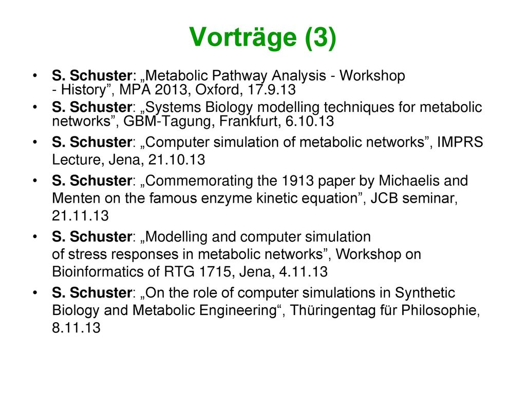 "Vorträge (3) S. Schuster: ""Metabolic Pathway Analysis - Workshop - History , MPA 2013, Oxford, 17.9.13."