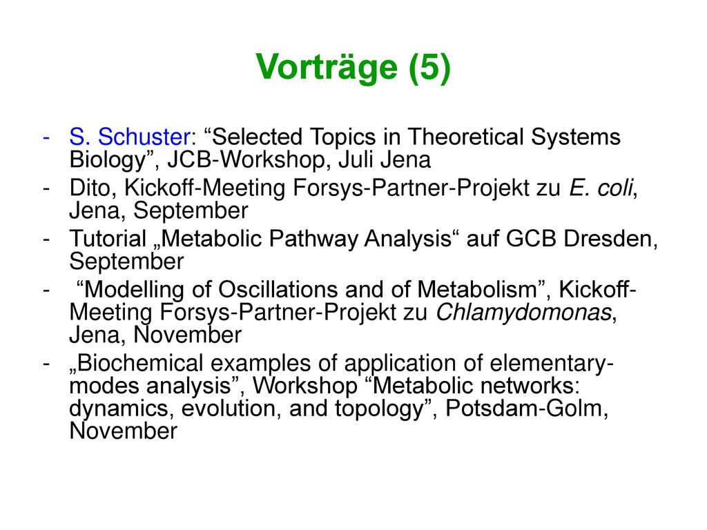 Vorträge (5) S. Schuster: Selected Topics in Theoretical Systems Biology , JCB-Workshop, Juli Jena.