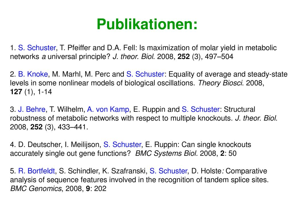 Publikationen: 1. S. Schuster, T. Pfeiffer and D.A. Fell: Is maximization of molar yield in metabolic.