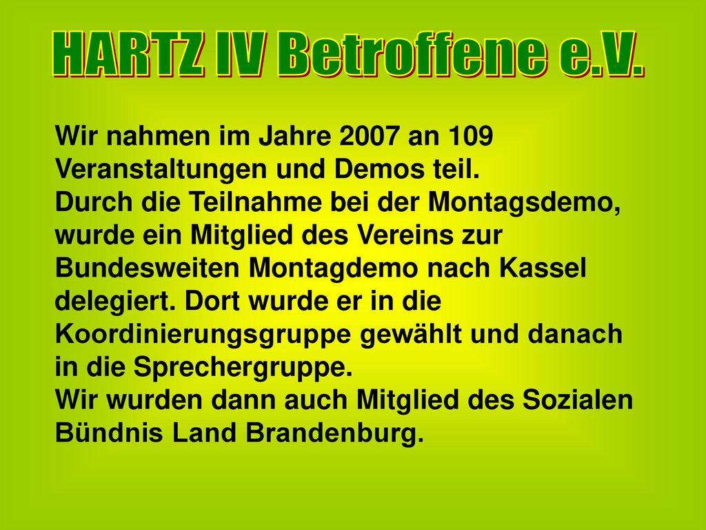 HARTZ IV Betroffene e.V. Wir nahmen im Jahre 2007 an 109 Veranstaltungen und Demos teil.