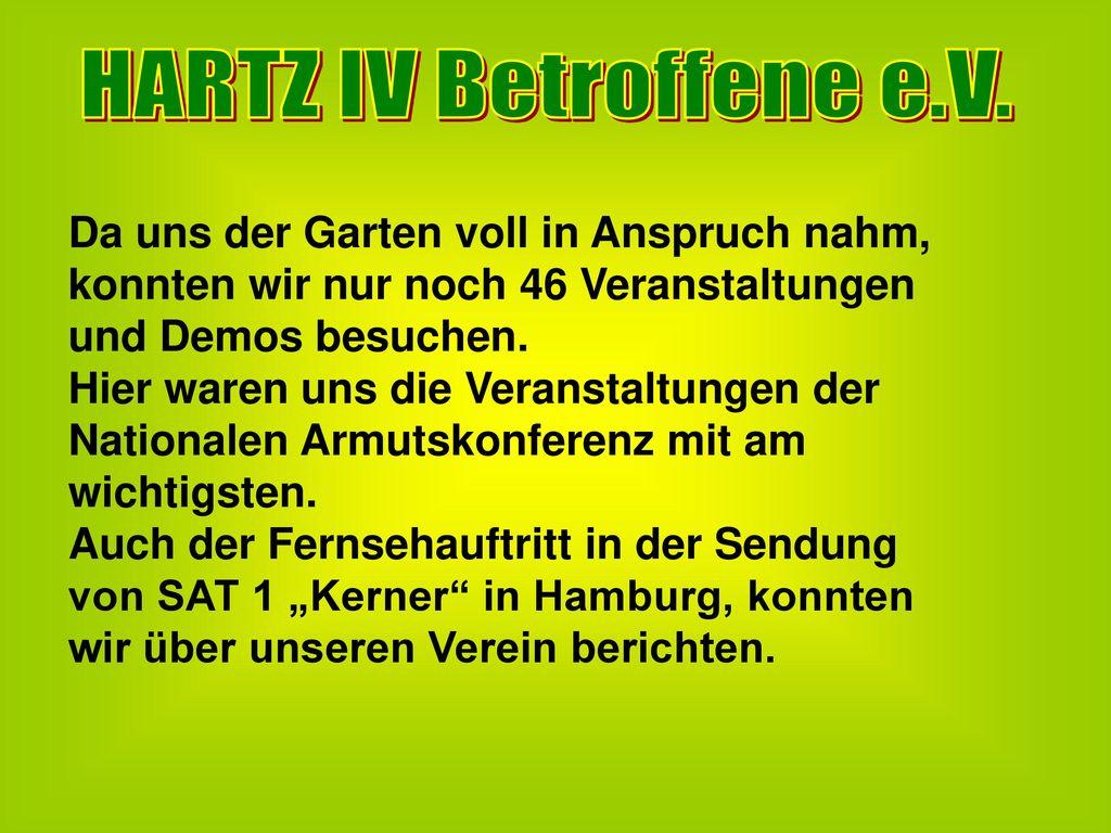 HARTZ IV Betroffene e.V. Da uns der Garten voll in Anspruch nahm, konnten wir nur noch 46 Veranstaltungen und Demos besuchen.